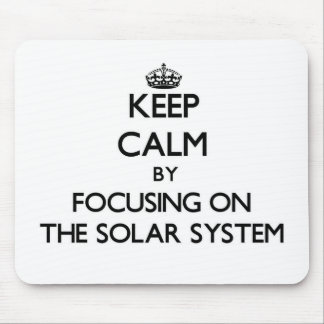 Keep Calm by focusing on The Solar System Mouse Pads