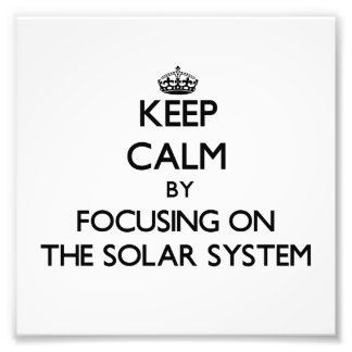Keep Calm by focusing on The Solar System Photograph