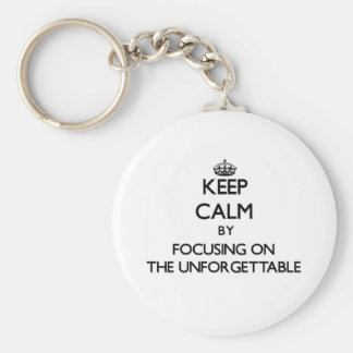Keep Calm by focusing on The Unforgettable Key Chains