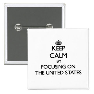 Keep Calm by focusing on The United States Pinback Buttons