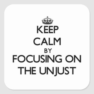 Keep Calm by focusing on The Unjust Square Sticker