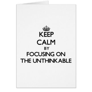 Keep Calm by focusing on The Unthinkable Cards
