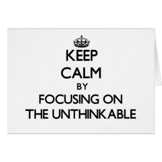 Keep Calm by focusing on The Unthinkable Greeting Card