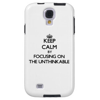 Keep Calm by focusing on The Unthinkable Galaxy S4 Case