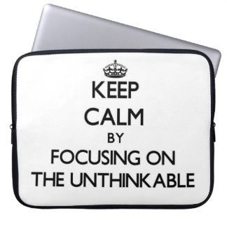 Keep Calm by focusing on The Unthinkable Laptop Sleeve