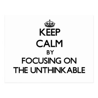 Keep Calm by focusing on The Unthinkable Post Card