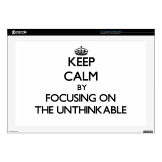"Keep Calm by focusing on The Unthinkable 17"" Laptop Skins"