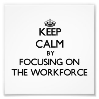 Keep Calm by focusing on The Workforce Photo