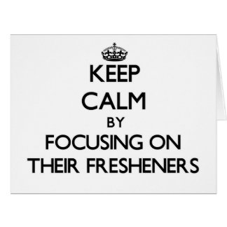 Keep Calm by focusing on Their Fresheners Large Greeting Card