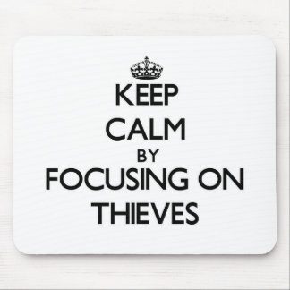 Keep Calm by focusing on Thieves Mouse Pad