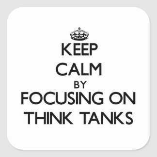 Keep Calm by focusing on Think Tanks Square Sticker