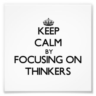 Keep Calm by focusing on Thinkers Photograph