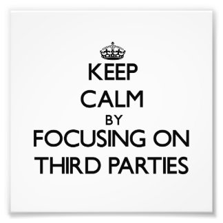 Keep Calm by focusing on Third Parties Photo Print