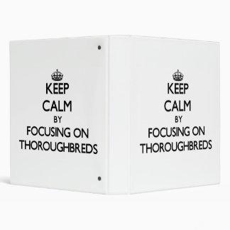 Keep Calm by focusing on Thoroughbreds 3 Ring Binder