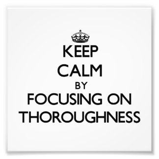 Keep Calm by focusing on Thoroughness Photographic Print
