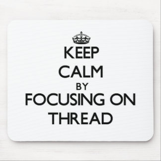 Keep Calm by focusing on Thread Mousepads