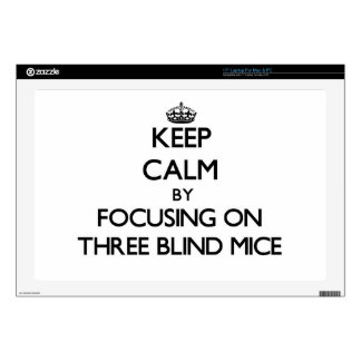 """Keep Calm by focusing on Three Blind Mice Decal For 17"""" Laptop"""