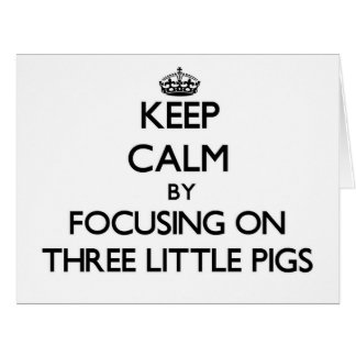 Keep Calm by focusing on Three Little Pigs Greeting Cards