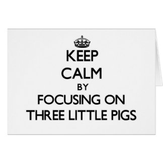 Keep Calm by focusing on Three Little Pigs Cards