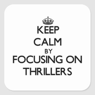 Keep Calm by focusing on Thrillers Square Stickers