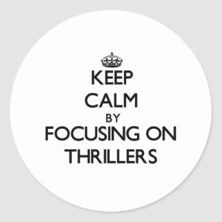 Keep Calm by focusing on Thrillers Round Stickers