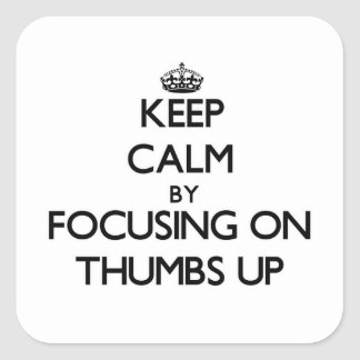 Keep Calm by focusing on Thumbs Up Square Sticker