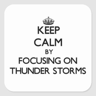 Keep Calm by focusing on Thunder Storms Square Stickers