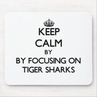 Keep calm by focusing on Tiger Sharks Mouse Pads