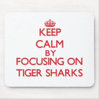 Keep calm by focusing on Tiger Sharks Mousepads