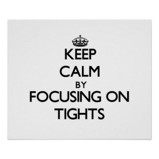 Keep Calm by focusing on Tights Poster