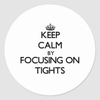 Keep Calm by focusing on Tights Classic Round Sticker