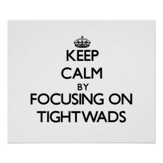 Keep Calm by focusing on Tightwads Print