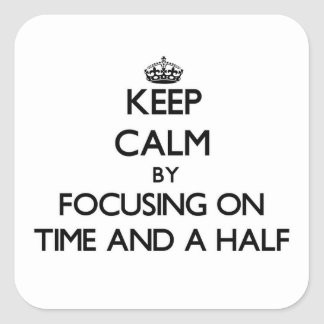 Keep Calm by focusing on Time And A Half Sticker