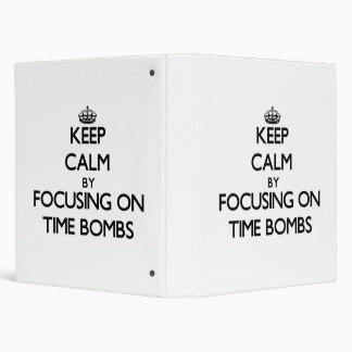 Keep Calm by focusing on Time Bombs 3 Ring Binder