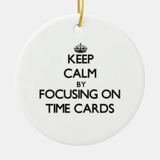 Keep Calm by focusing on Time Cards Ornament