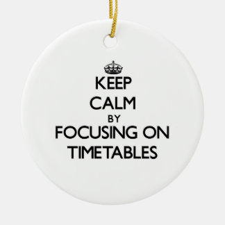 Keep Calm by focusing on Timetables Double-Sided Ceramic Round Christmas Ornament
