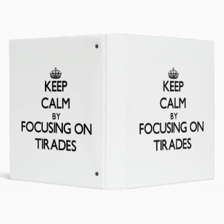 Keep Calm by focusing on Tirades Binder