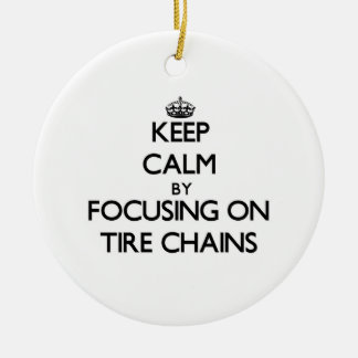 Keep Calm by focusing on Tire Chains Ornaments