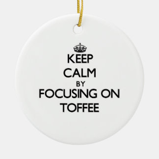 Keep Calm by focusing on Toffee Ceramic Ornament