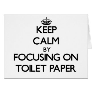 Keep Calm by focusing on Toilet Paper Card