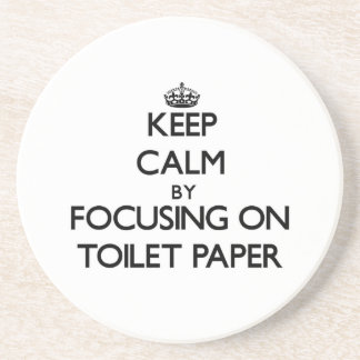 Keep Calm by focusing on Toilet Paper Coaster