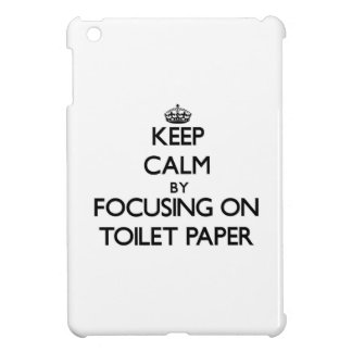 Keep Calm by focusing on Toilet Paper Cover For The iPad Mini