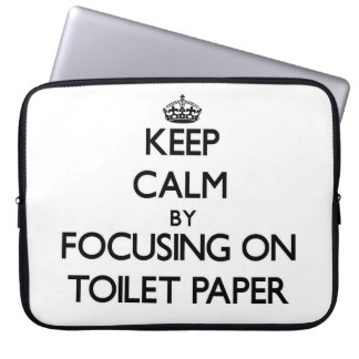 Keep Calm by focusing on Toilet Paper Computer Sleeves