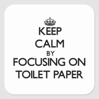 Keep Calm by focusing on Toilet Paper Square Sticker