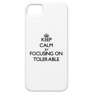 Keep Calm by focusing on Tolerable iPhone 5 Cover