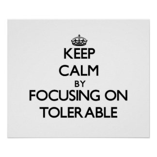 Keep Calm by focusing on Tolerable Posters