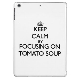 Keep Calm by focusing on Tomato Soup iPad Air Cover