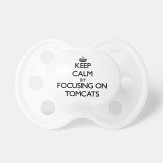 Keep Calm by focusing on Tomcats Pacifier