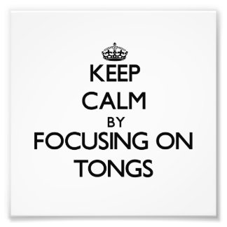 Keep Calm by focusing on Tongs Photo Art