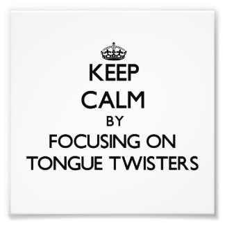 Keep Calm by focusing on Tongue Twisters Photographic Print